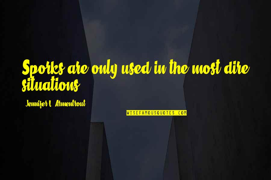 Very Funny Life Quotes By Jennifer L. Armentrout: Sporks are only used in the most dire