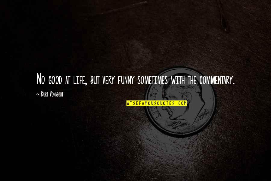 Very Funny Life Quotes By Kurt Vonnegut: No good at life, but very funny sometimes