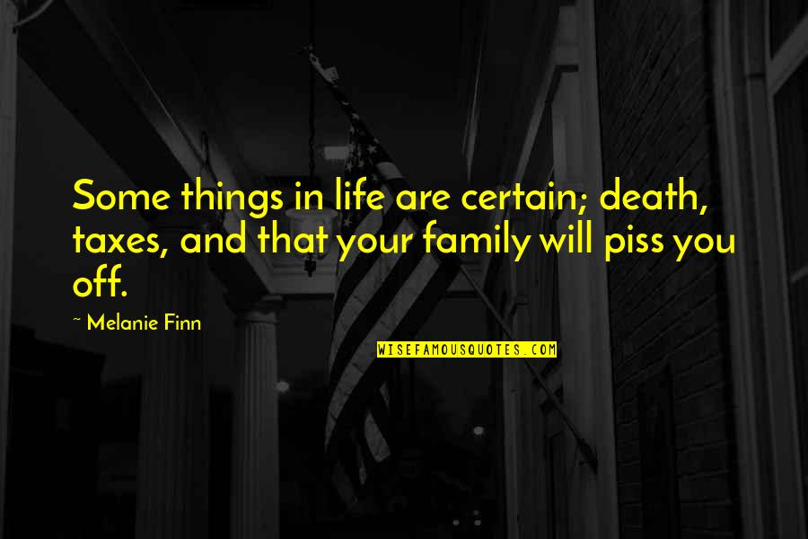 Very Funny Life Quotes By Melanie Finn: Some things in life are certain; death, taxes,