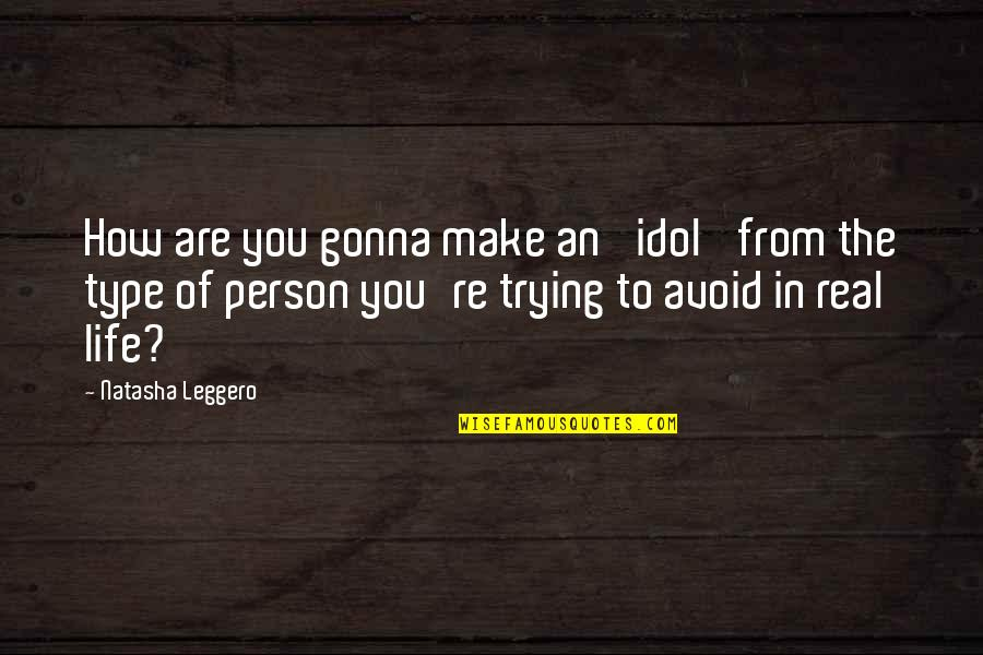 Very Funny Life Quotes By Natasha Leggero: How are you gonna make an 'idol' from