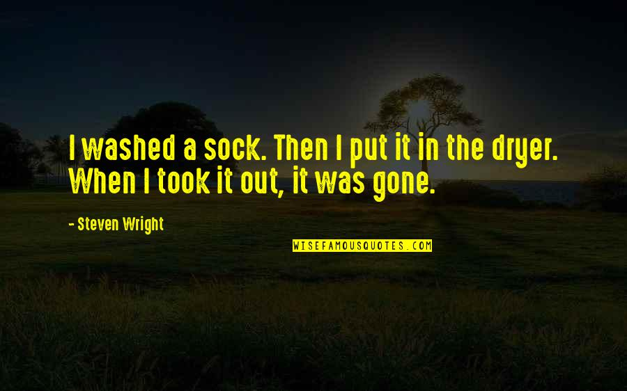 Very Funny Life Quotes By Steven Wright: I washed a sock. Then I put it