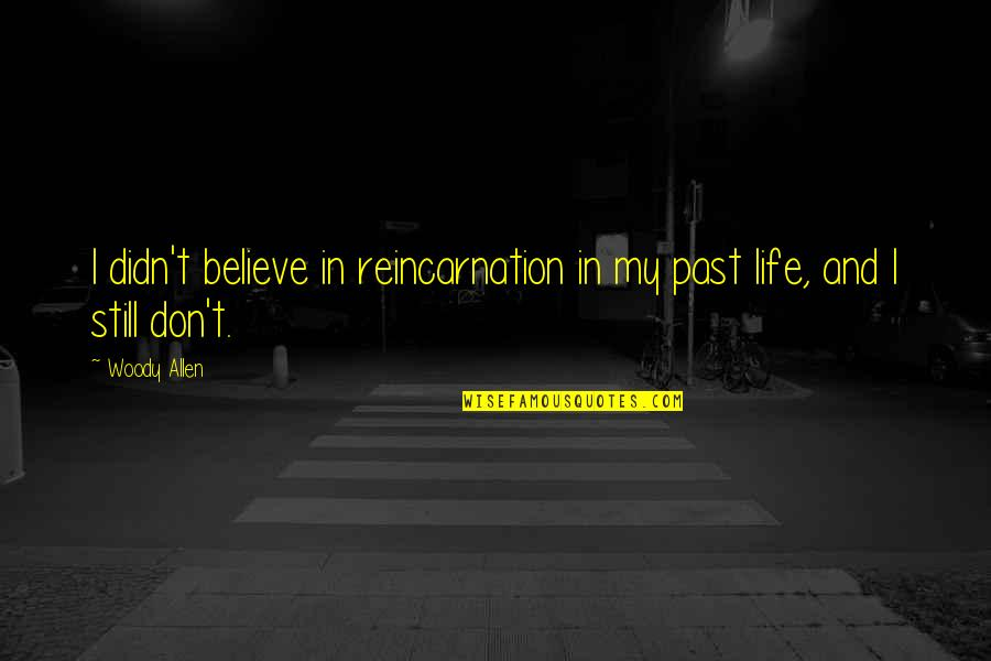 Very Funny Life Quotes By Woody Allen: I didn't believe in reincarnation in my past