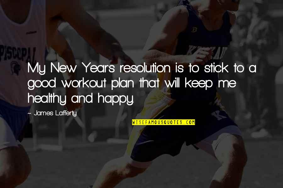 Very Good New Year Quotes By James Lafferty: My New Year's resolution is to stick to