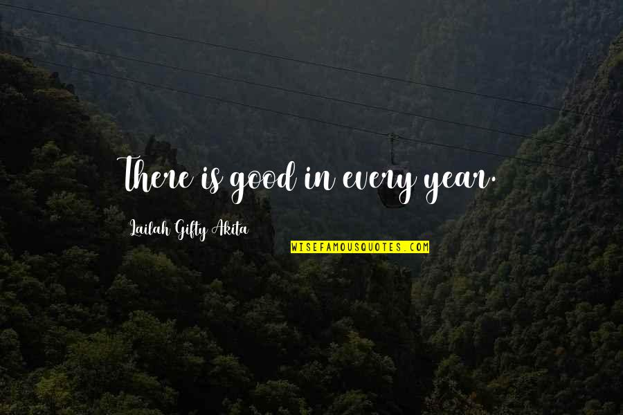Very Good New Year Quotes By Lailah Gifty Akita: There is good in every year.