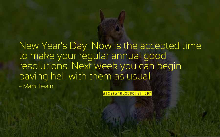 Very Good New Year Quotes By Mark Twain: New Year's Day: Now is the accepted time