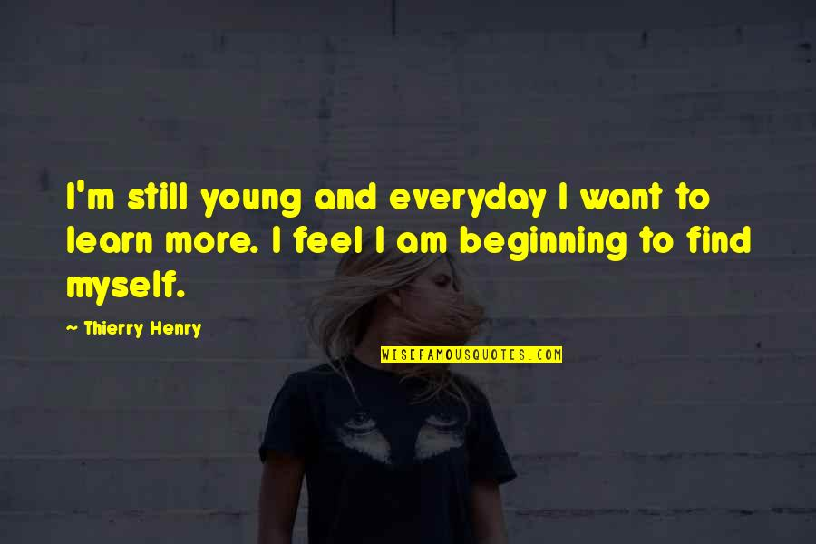 Very Good New Year Quotes By Thierry Henry: I'm still young and everyday I want to
