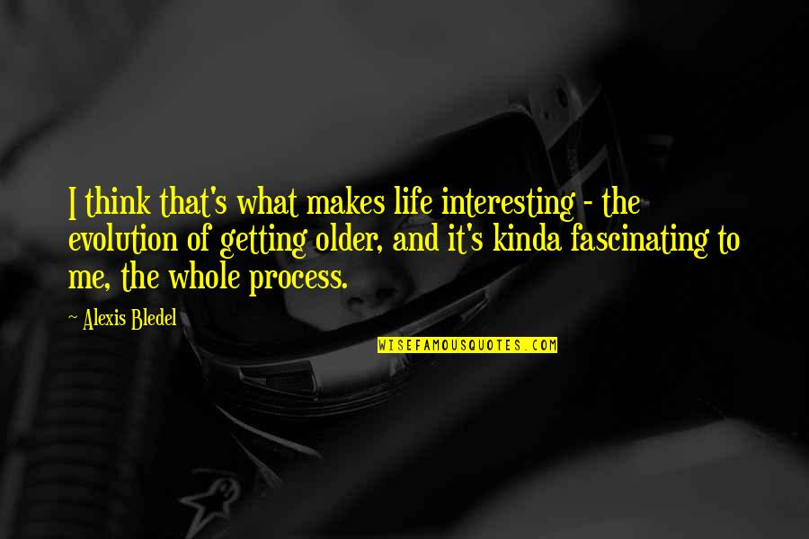 Very Interesting Life Quotes By Alexis Bledel: I think that's what makes life interesting -