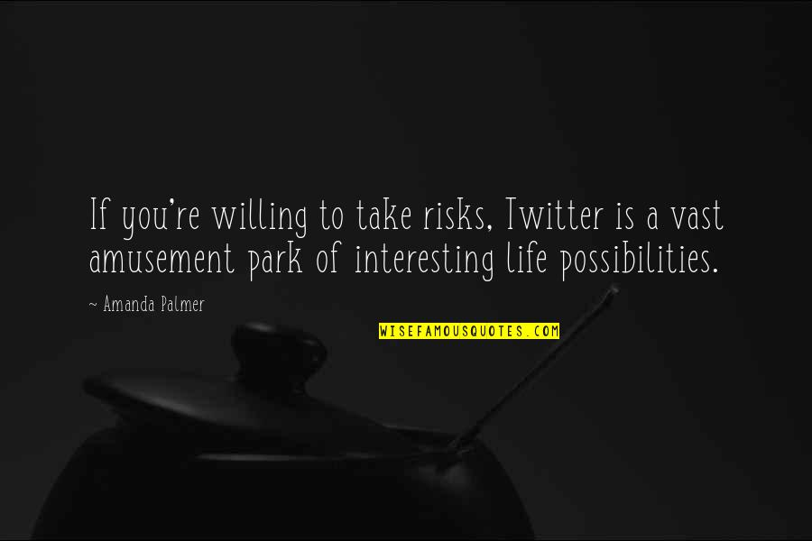 Very Interesting Life Quotes By Amanda Palmer: If you're willing to take risks, Twitter is
