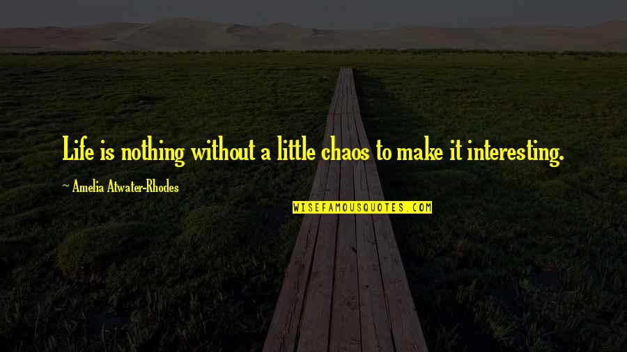 Very Interesting Life Quotes By Amelia Atwater-Rhodes: Life is nothing without a little chaos to