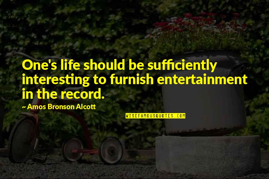 Very Interesting Life Quotes By Amos Bronson Alcott: One's life should be sufficiently interesting to furnish