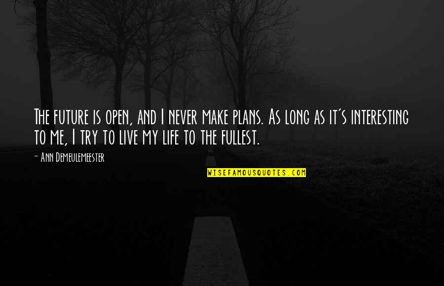 Very Interesting Life Quotes By Ann Demeulemeester: The future is open, and I never make