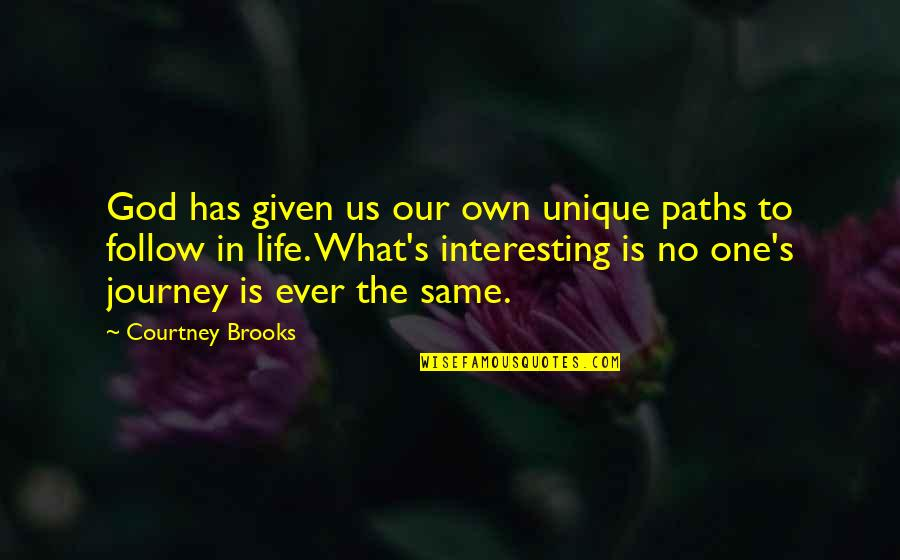Very Interesting Life Quotes By Courtney Brooks: God has given us our own unique paths