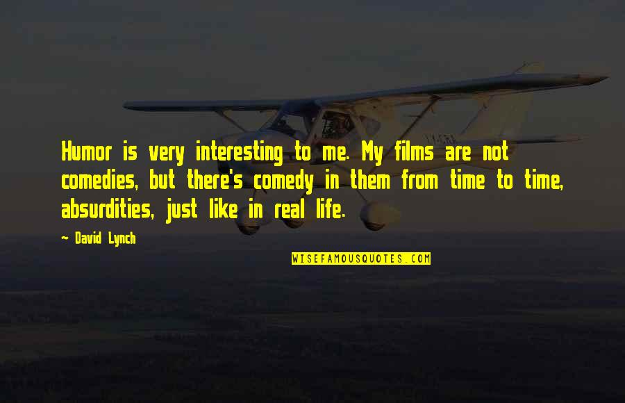 Very Interesting Life Quotes By David Lynch: Humor is very interesting to me. My films