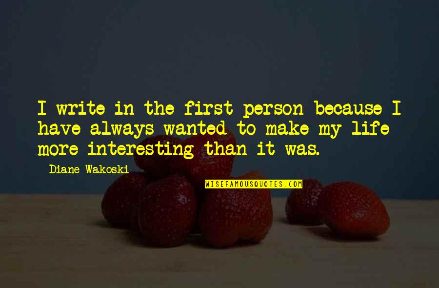 Very Interesting Life Quotes By Diane Wakoski: I write in the first person because I