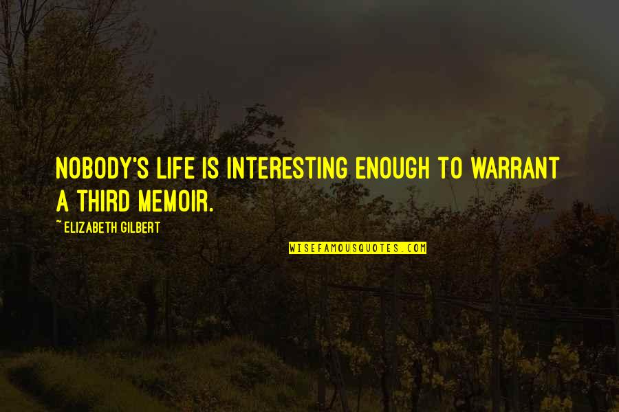 Very Interesting Life Quotes By Elizabeth Gilbert: Nobody's life is interesting enough to warrant a
