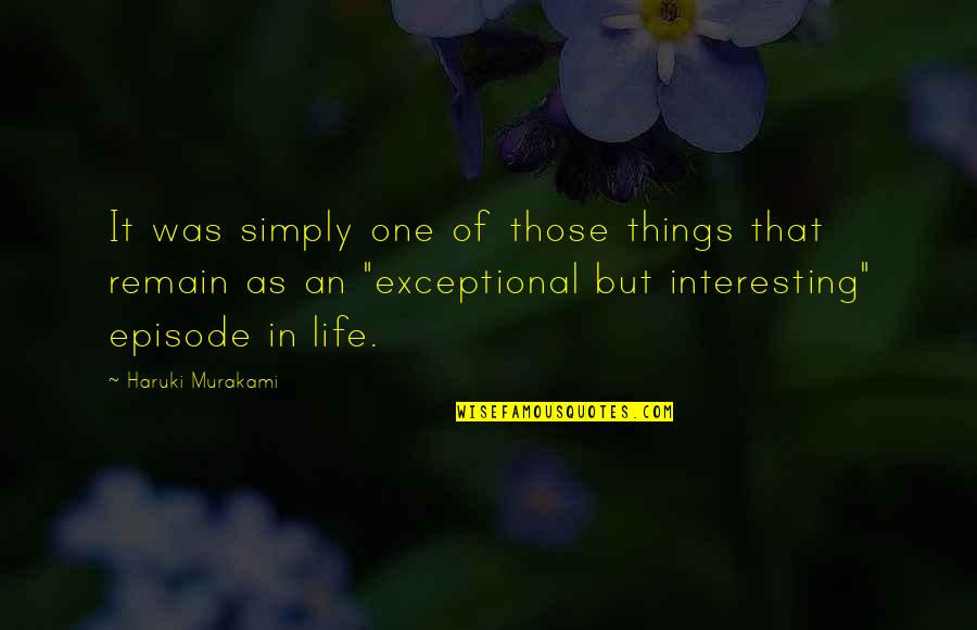 Very Interesting Life Quotes By Haruki Murakami: It was simply one of those things that