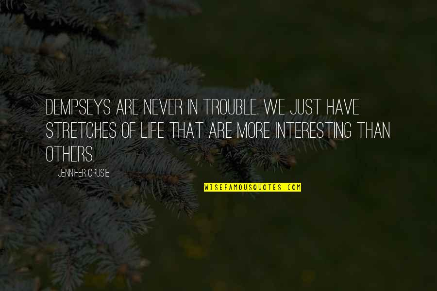 Very Interesting Life Quotes By Jennifer Crusie: Dempseys are never in trouble. We just have