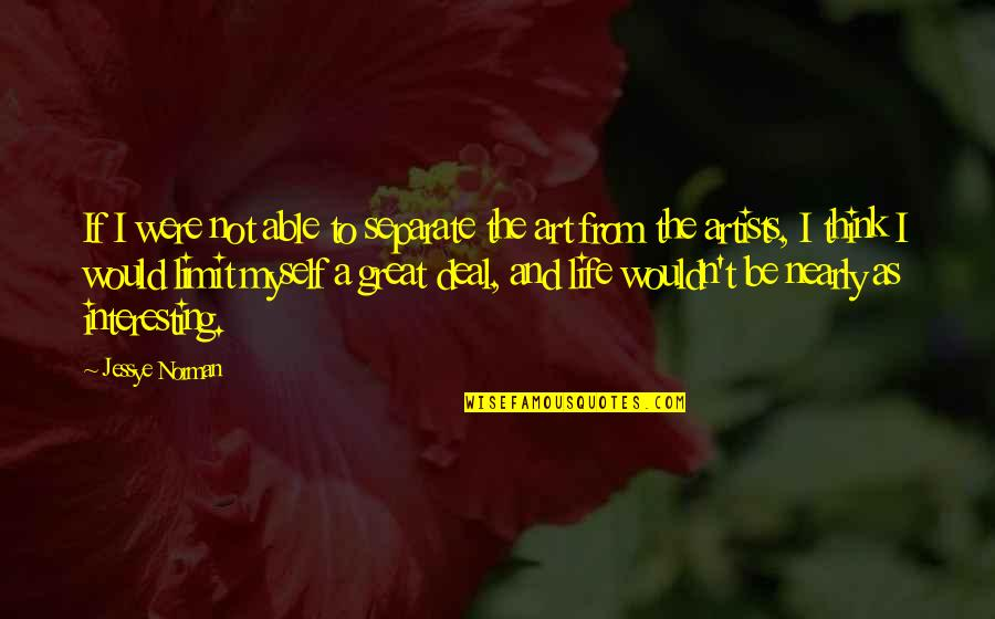 Very Interesting Life Quotes By Jessye Norman: If I were not able to separate the