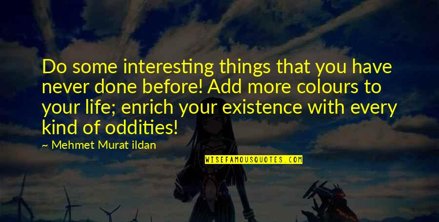 Very Interesting Life Quotes By Mehmet Murat Ildan: Do some interesting things that you have never