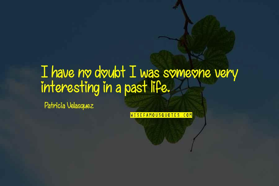 Very Interesting Life Quotes By Patricia Velasquez: I have no doubt I was someone very