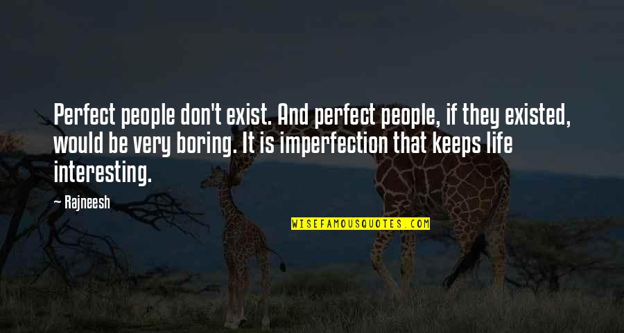 Very Interesting Life Quotes By Rajneesh: Perfect people don't exist. And perfect people, if