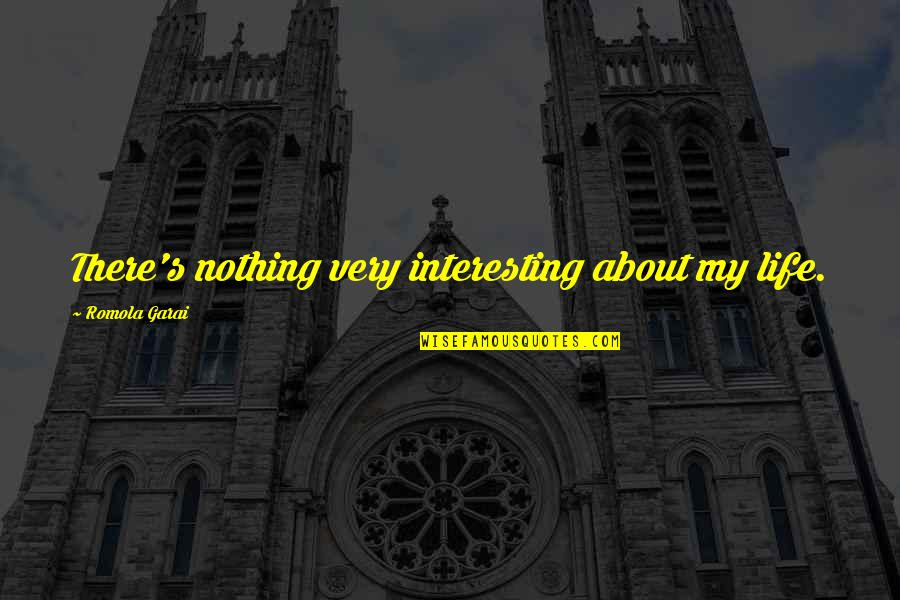 Very Interesting Life Quotes By Romola Garai: There's nothing very interesting about my life.