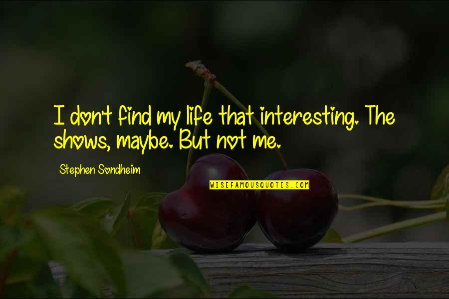 Very Interesting Life Quotes By Stephen Sondheim: I don't find my life that interesting. The