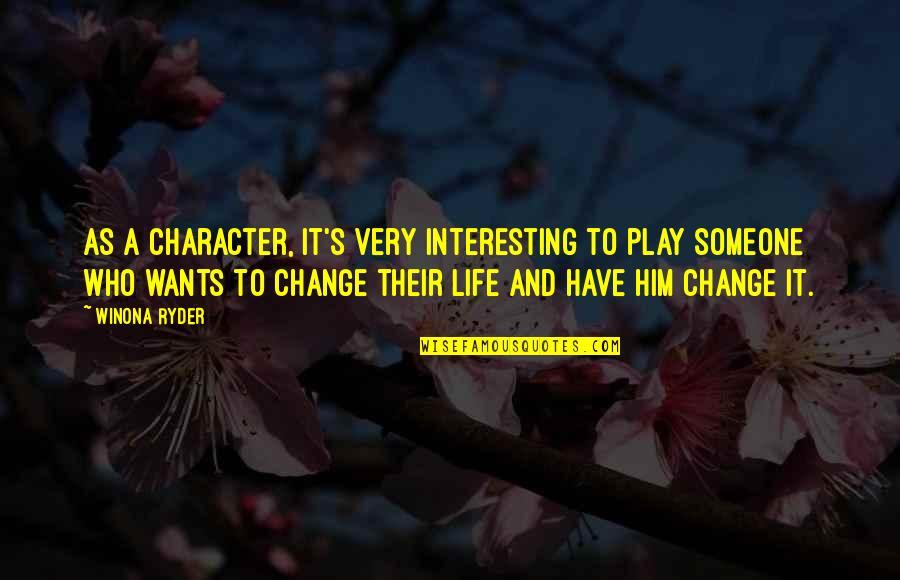 Very Interesting Life Quotes By Winona Ryder: As a character, it's very interesting to play