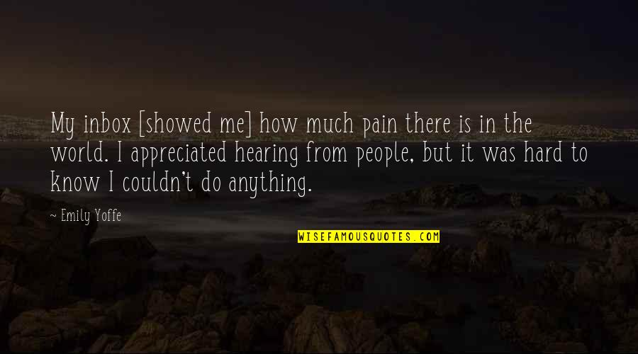 Very Much Appreciated Quotes By Emily Yoffe: My inbox [showed me] how much pain there