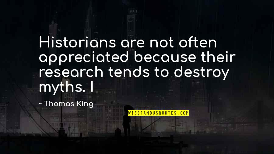 Very Much Appreciated Quotes By Thomas King: Historians are not often appreciated because their research