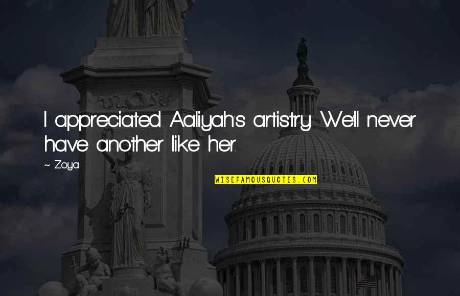 Very Much Appreciated Quotes By Zoya: I appreciated Aaliyah's artistry. We'll never have another
