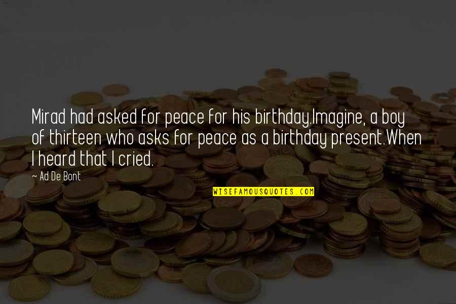 Very Sad Boy Quotes By Ad De Bont: Mirad had asked for peace for his birthday.Imagine,