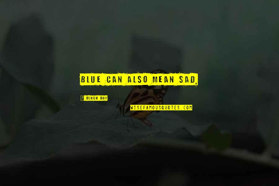 Very Sad Boy Quotes By Block Boy: Blue can also mean sad,