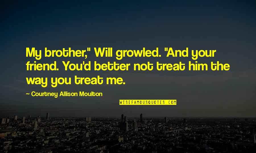 "Very Sad Boy Quotes By Courtney Allison Moulton: My brother,"" Will growled. ""And your friend. You'd"