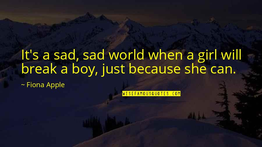 Very Sad Boy Quotes By Fiona Apple: It's a sad, sad world when a girl