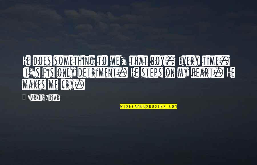 Very Sad Boy Quotes By Markus Zusak: He does something to me, that boy. Every