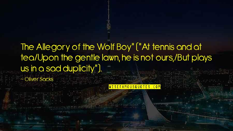 "Very Sad Boy Quotes By Oliver Sacks: The Allegory of the Wolf Boy"" (""At tennis"