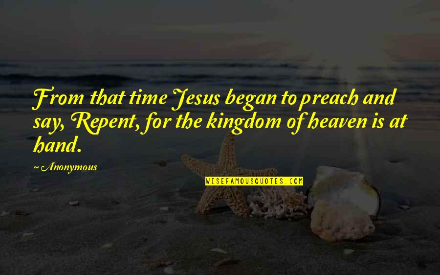 Very Short Heart Touching Quotes By Anonymous: From that time Jesus began to preach and