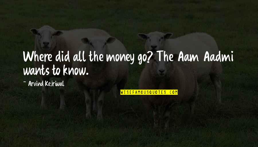 Very Short Heart Touching Quotes By Arvind Kejriwal: Where did all the money go? The Aam