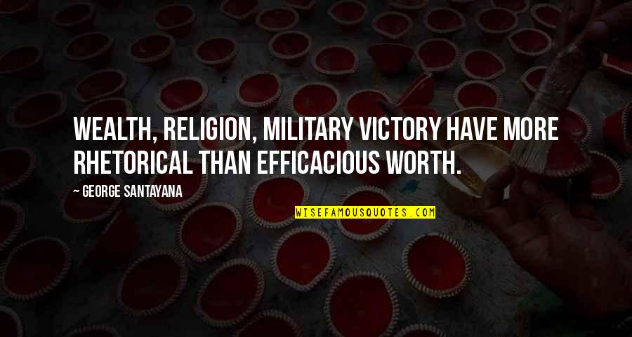 Very Short Heart Touching Quotes By George Santayana: Wealth, religion, military victory have more rhetorical than