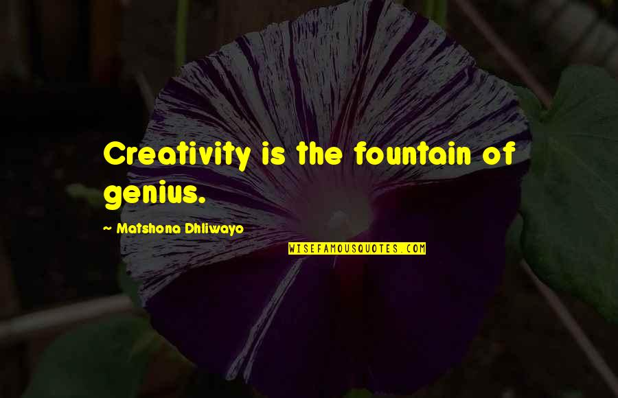 Very Short Heart Touching Quotes By Matshona Dhliwayo: Creativity is the fountain of genius.