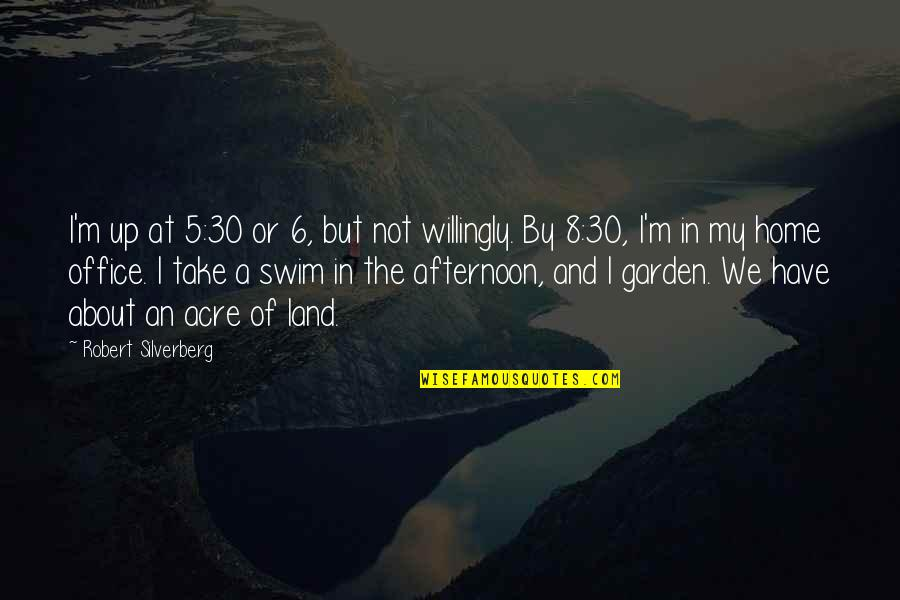 Very Short Heart Touching Quotes By Robert Silverberg: I'm up at 5:30 or 6, but not