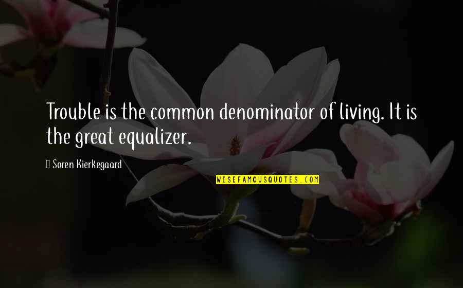 Very Short Heart Touching Quotes By Soren Kierkegaard: Trouble is the common denominator of living. It