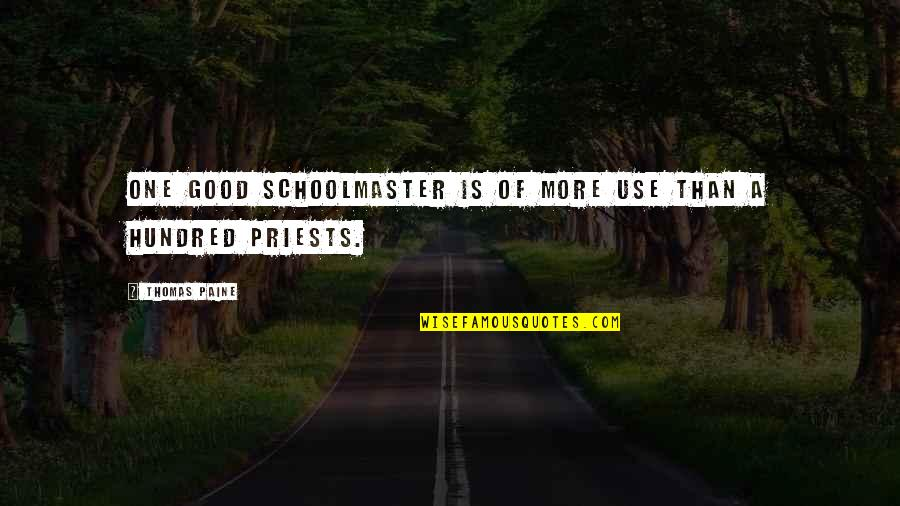 Very Short Heart Touching Quotes By Thomas Paine: One good schoolmaster is of more use than