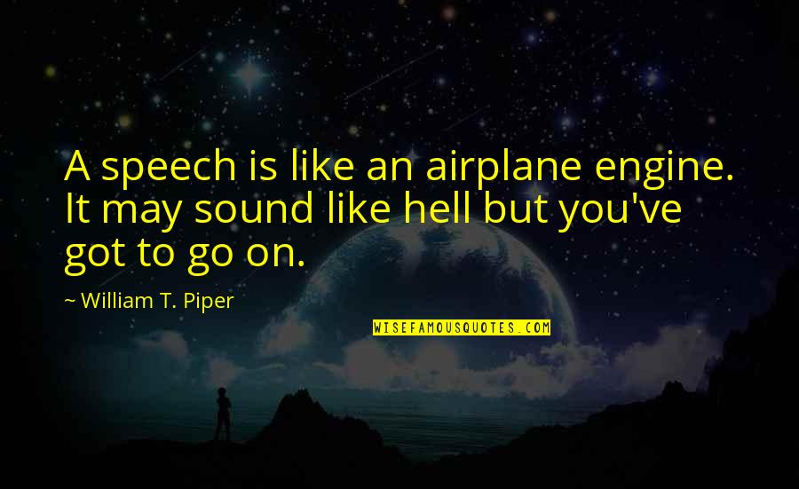 Very Short Heart Touching Quotes By William T. Piper: A speech is like an airplane engine. It