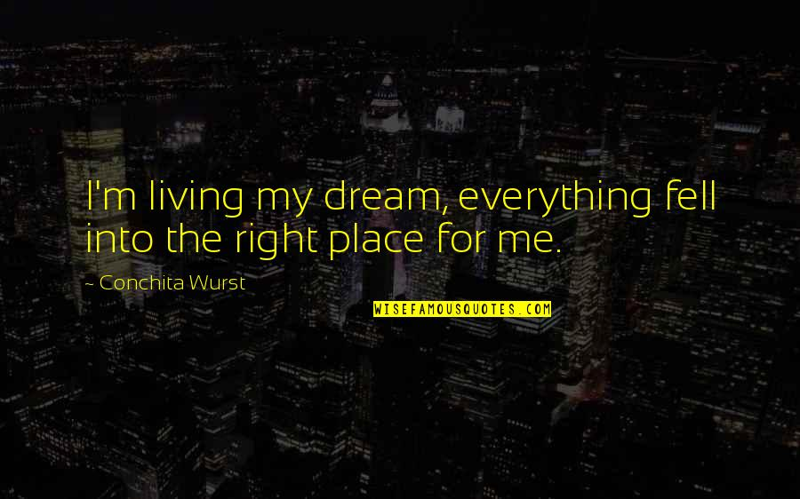 Veteris Quotes By Conchita Wurst: I'm living my dream, everything fell into the