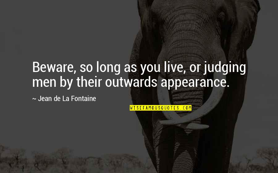 Veteris Quotes By Jean De La Fontaine: Beware, so long as you live, or judging