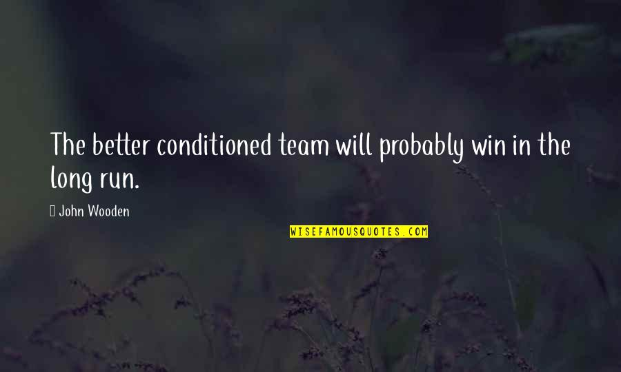 Veteris Quotes By John Wooden: The better conditioned team will probably win in