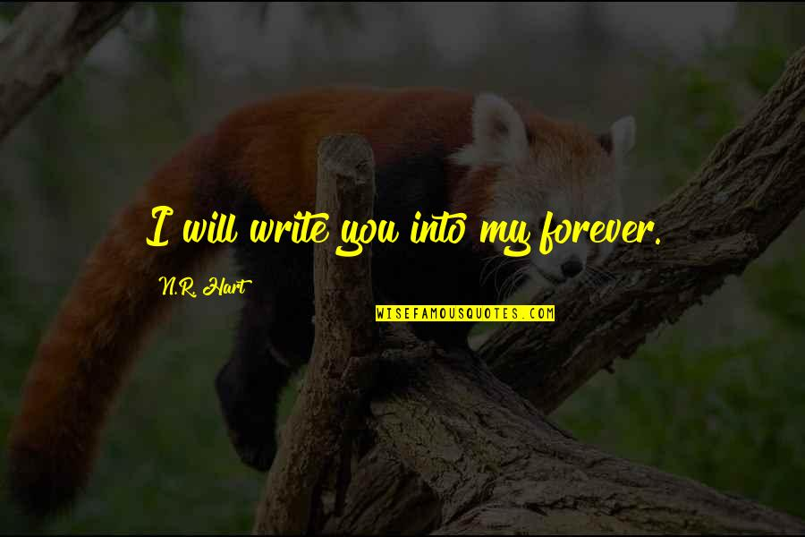 Veteris Quotes By N.R. Hart: I will write you into my forever.