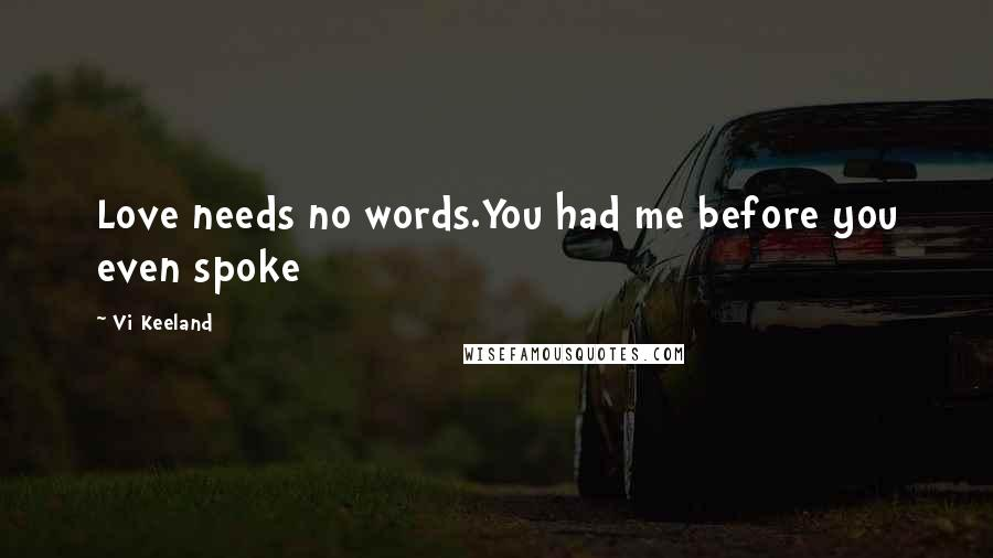 Vi Keeland quotes: Love needs no words.You had me before you even spoke
